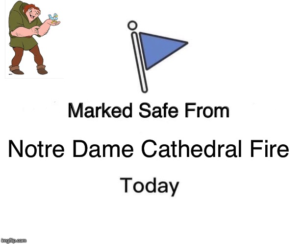 Marked Safe From Meme | Notre Dame Cathedral Fire | image tagged in memes,marked safe from | made w/ Imgflip meme maker