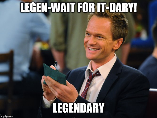 Barney Stinson is Legendary | LEGEN-WAIT FOR IT-DARY! LEGENDARY | image tagged in barney stinson,legendary,how i met your mother | made w/ Imgflip meme maker