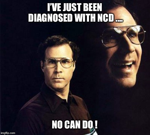 Will Ferrell | I'VE JUST BEEN DIAGNOSED WITH NCD .... NO CAN DO ! | image tagged in memes,will ferrell,no can do,diagnosed,no,funny | made w/ Imgflip meme maker