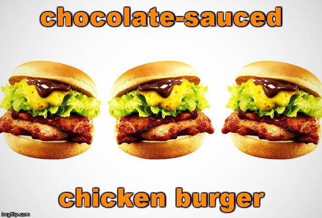chocolate-sauced chicken burger | made w/ Imgflip meme maker