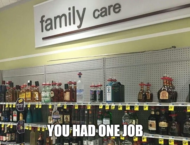 You had one job | YOU HAD ONE JOB | image tagged in you had one job,funny memes,liquor,retail | made w/ Imgflip meme maker