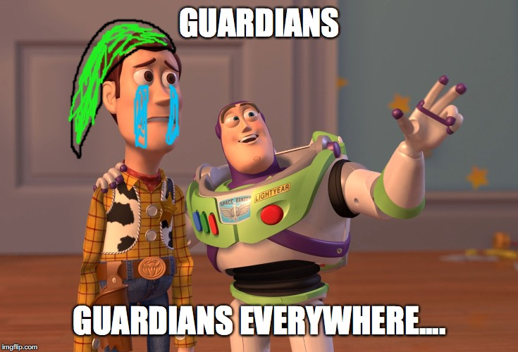 X, X Everywhere Meme | GUARDIANS GUARDIANS EVERYWHERE.... | image tagged in memes,x x everywhere | made w/ Imgflip meme maker