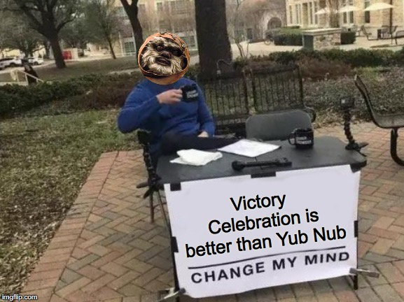 Wicket - Change My Mind | Victory Celebration is better than Yub Nub | image tagged in memes,change my mind,star wars,return of the jedi,music,ewok | made w/ Imgflip meme maker