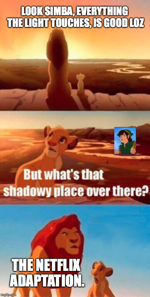 Simba Shadowy Place Meme | LOOK SIMBA, EVERYTHING THE LIGHT TOUCHES, IS GOOD LOZ THE NETFLIX ADAPTATION. | image tagged in memes,simba shadowy place | made w/ Imgflip meme maker
