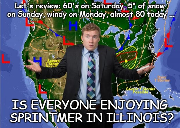 "Weather Dude | Let's review: 60's on Saturday, 5"" of snow on Sunday, windy on Monday, almost 80 today ... IS EVERYONE ENJOYING SPRINTMER IN ILLINOIS? 