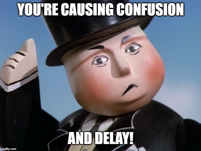 YOU'RE CAUSING CONFUSION AND DELAY! | image tagged in is sir topham hatt gonna have to smack an engine | made w/ Imgflip meme maker