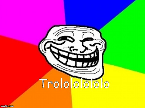 Troll Face Colored Meme | Trolololololo | image tagged in memes,troll face colored | made w/ Imgflip meme maker