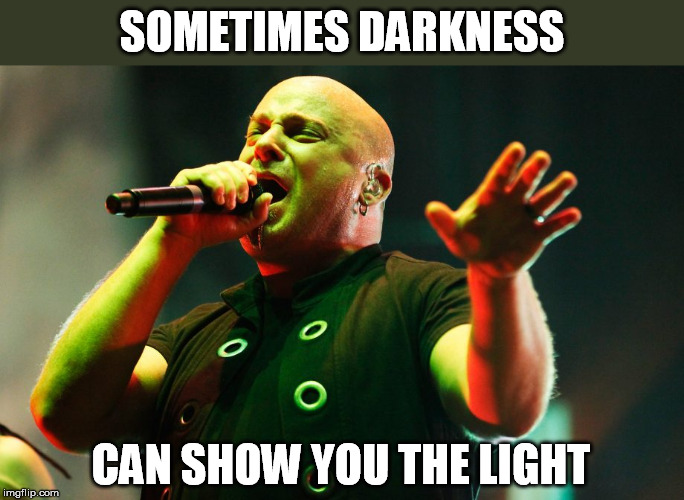 SOMETIMES DARKNESS CAN SHOW YOU THE LIGHT | made w/ Imgflip meme maker