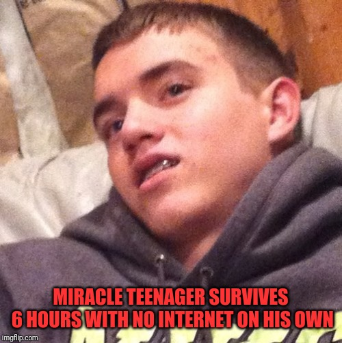 MIRACLE TEENAGER SURVIVES 6 HOURS WITH NO INTERNET ON HIS OWN | image tagged in stoned teenager | made w/ Imgflip meme maker