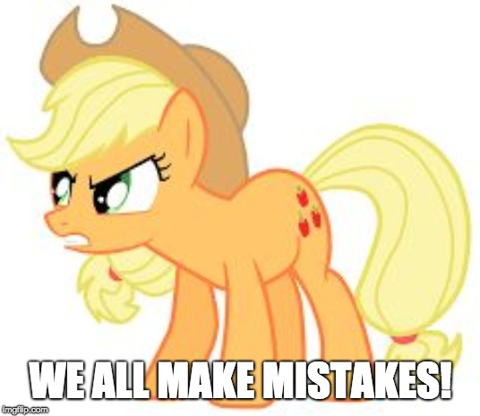 angry applejack | WE ALL MAKE MISTAKES! | image tagged in angry applejack | made w/ Imgflip meme maker