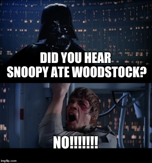 DID YOU HEAR SNOOPY ATE WOODSTOCK? NO!!!!!!! | image tagged in memes,star wars no | made w/ Imgflip meme maker