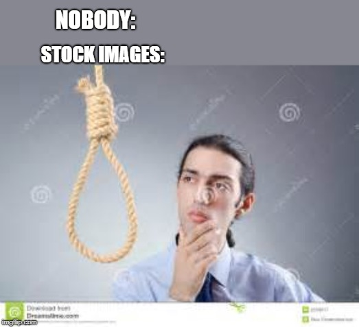 stock images be like | NOBODY: STOCK IMAGES: | image tagged in stock photos,rope,man | made w/ Imgflip meme maker