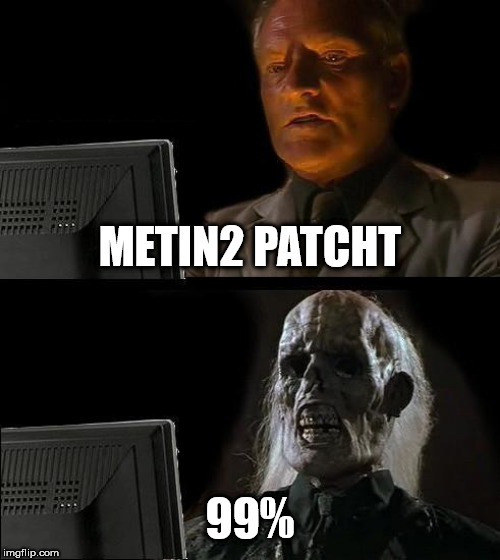 Ill Just Wait Here Meme | METIN2 PATCHT 99% | image tagged in memes,ill just wait here | made w/ Imgflip meme maker
