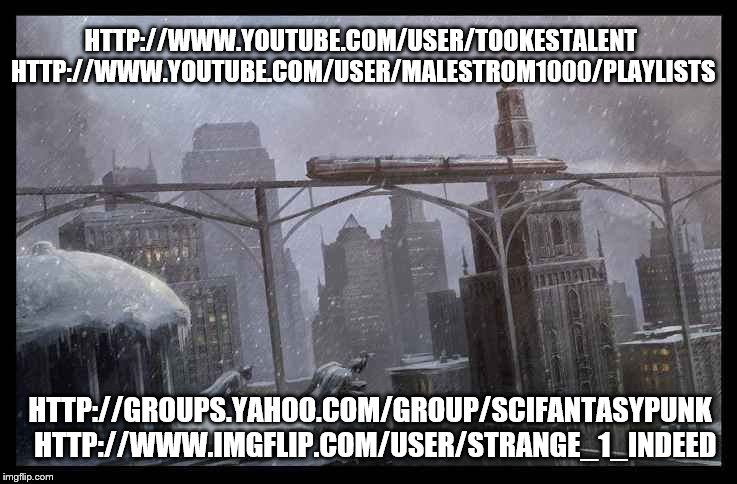 DieselPunk - YAHOO! SciFantasyPunk | HTTP://WWW.YOUTUBE.COM/USER/TOOKESTALENT HTTP://WWW.YOUTUBE.COM/USER/MALESTROM1000/PLAYLISTS HTTP://GROUPS.YAHOO.COM/GROUP/SCIFANTASYPUNK  H | image tagged in dieselpunk scene 3,winter,train,snow,city,dark | made w/ Imgflip meme maker