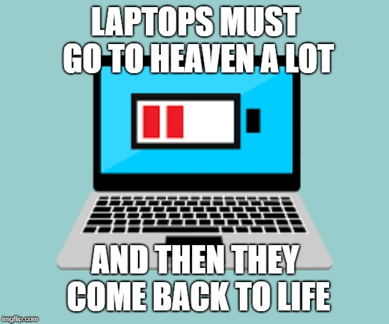 dead | LAPTOPS MUST GO TO HEAVEN A LOT AND THEN THEY COME BACK TO LIFE | image tagged in the walking dead | made w/ Imgflip meme maker