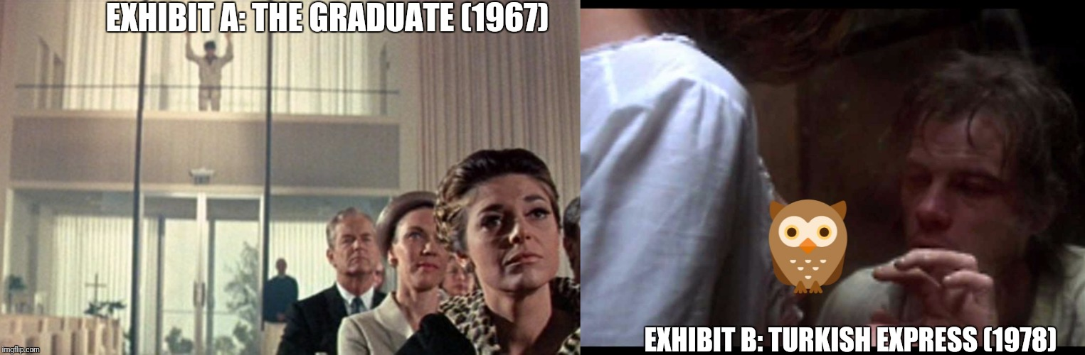 EXHIBIT A: THE GRADUATE (1967) EXHIBIT B: TURKISH EXPRESS (1978) | made w/ Imgflip meme maker