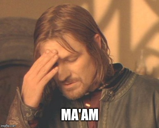 Frustrated Boromir Meme | MA'AM | image tagged in memes,frustrated boromir | made w/ Imgflip meme maker