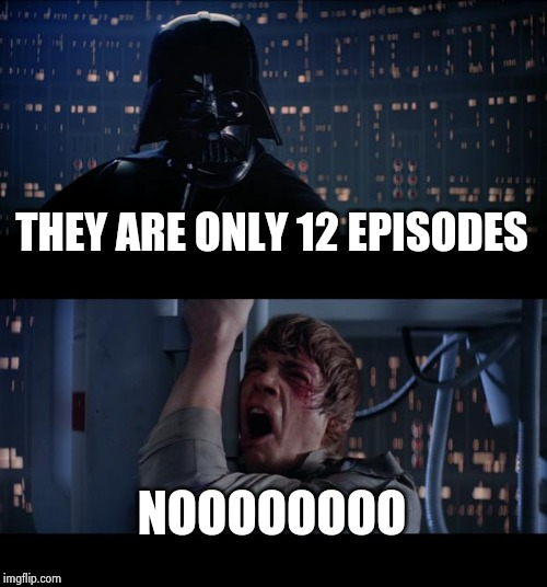 You think 9 is too much | THEY ARE ONLY 12 EPISODES NOOOOOOOO | image tagged in memes,star wars no,george lucas,y'all got any more of them game of thrones episodes,more cowbell,star vs the forces of evil | made w/ Imgflip meme maker