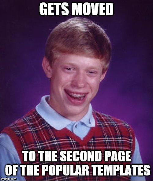 Bad Luck Brian Meme | GETS MOVED TO THE SECOND PAGE OF THE POPULAR TEMPLATES | image tagged in memes,bad luck brian,imgflip | made w/ Imgflip meme maker