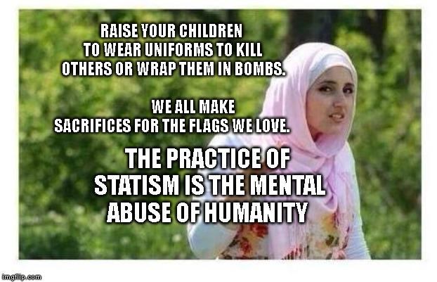 Confused Muslim Girl | RAISE YOUR CHILDREN TO WEAR UNIFORMS TO KILL OTHERS OR WRAP THEM IN BOMBS.                                         WE ALL MAKE SACRIFICES FO | image tagged in confused muslim girl | made w/ Imgflip meme maker
