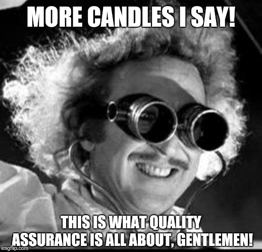 MORE CANDLES I SAY! THIS IS WHAT QUALITY ASSURANCE IS ALL ABOUT, GENTLEMEN! | image tagged in mad scientist | made w/ Imgflip meme maker
