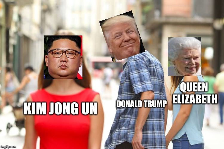 Distracted Boyfriend Meme | KIM JONG UN DONALD TRUMP QUEEN ELIZABETH | image tagged in memes,distracted boyfriend | made w/ Imgflip meme maker