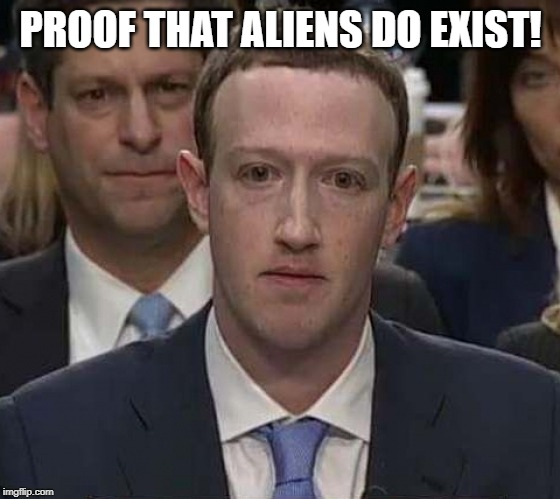 PROOF THAT ALIENS DO EXIST! | image tagged in suckerberg | made w/ Imgflip meme maker