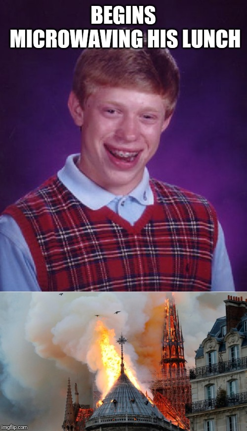 BEGINS MICROWAVING HIS LUNCH | image tagged in memes,bad luck brian | made w/ Imgflip meme maker
