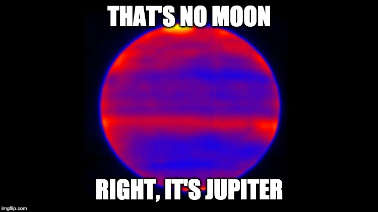 THAT'S NO MOON RIGHT, IT'S JUPITER | made w/ Imgflip meme maker