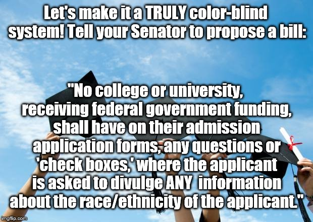 "The Left completely spun their head around after it was revealed that Harvard systematically held back Asian males. | Let's make it a TRULY color-blind system! Tell your Senator to propose a bill: ""No college or university, receiving federal government fundi 