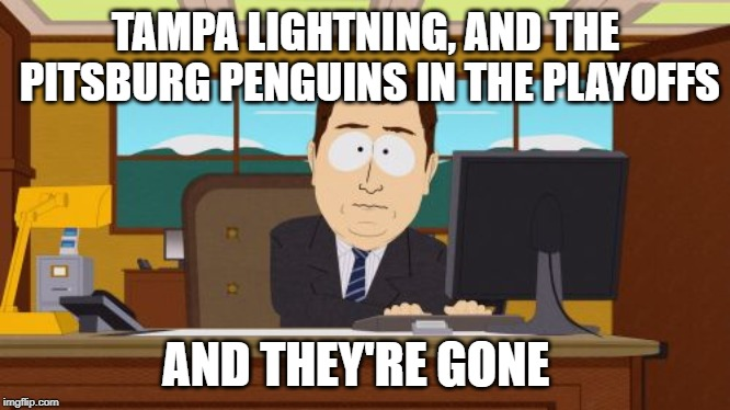 2019 Stanley Cup Playoffs | TAMPA LIGHTNING, AND THE PITSBURG PENGUINS IN THE PLAYOFFS AND THEY'RE GONE | image tagged in memes,aaaaand its gone,nhl | made w/ Imgflip meme maker