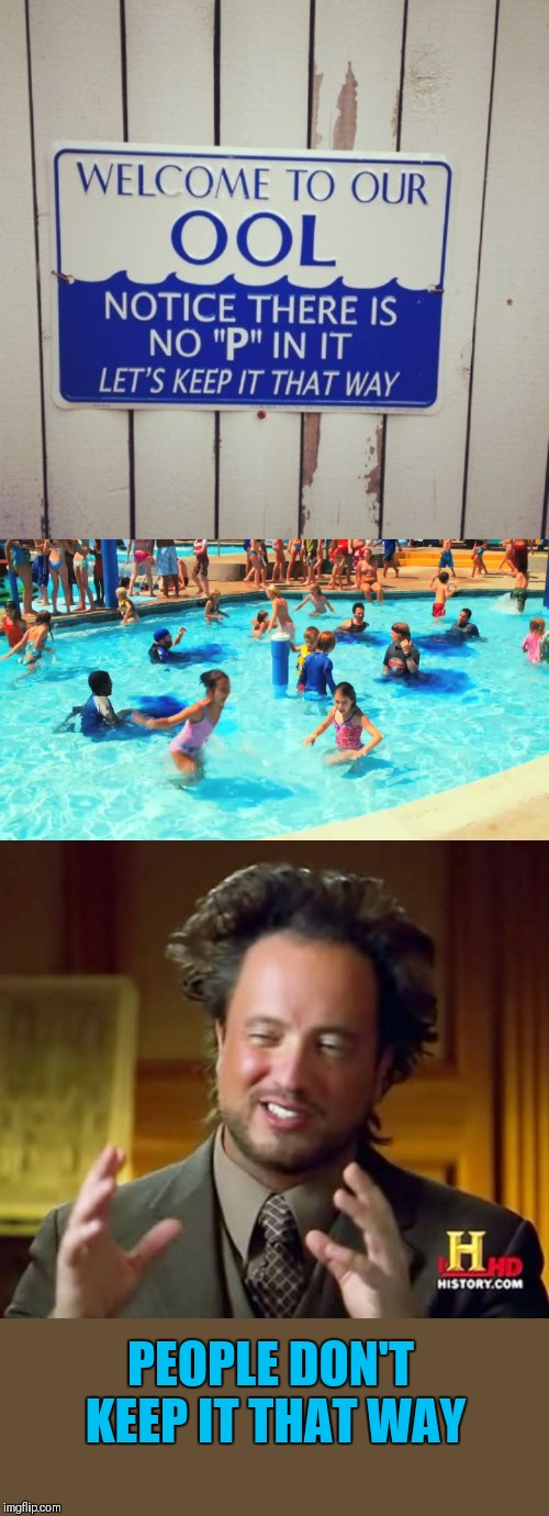 It's true | PEOPLE DON'T KEEP IT THAT WAY | image tagged in memes,ancient aliens,pee,grownups,swimming pool,44colt | made w/ Imgflip meme maker