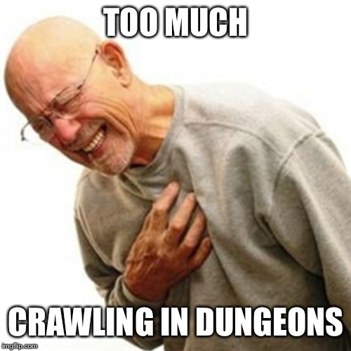 Right In The Childhood Meme | TOO MUCH CRAWLING IN DUNGEONS | image tagged in memes,right in the childhood | made w/ Imgflip meme maker