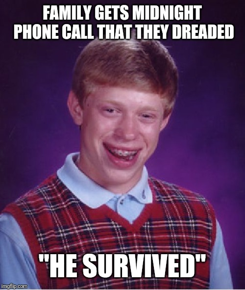 "Bad Luck Brian Meme | FAMILY GETS MIDNIGHT PHONE CALL THAT THEY DREADED ""HE SURVIVED"" 