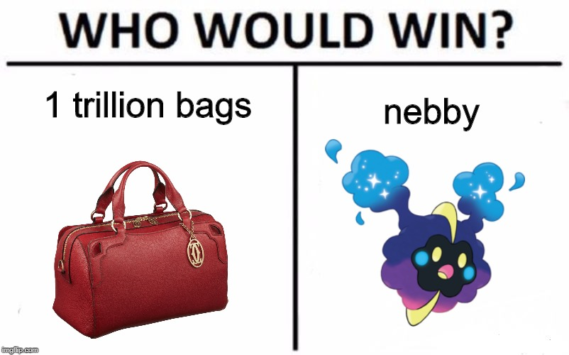 Who Would Win? | 1 trillion bags nebby | image tagged in memes,who would win | made w/ Imgflip meme maker