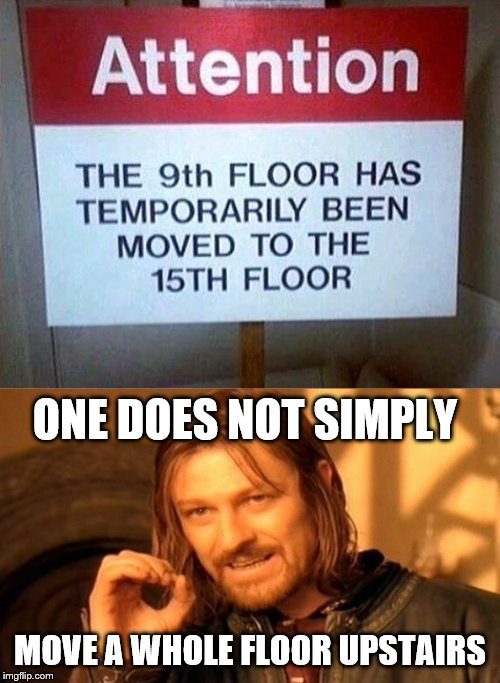 How do you do that! | ONE DOES NOT SIMPLY MOVE A WHOLE FLOOR UPSTAIRS | image tagged in memes,one does not simply,signs | made w/ Imgflip meme maker