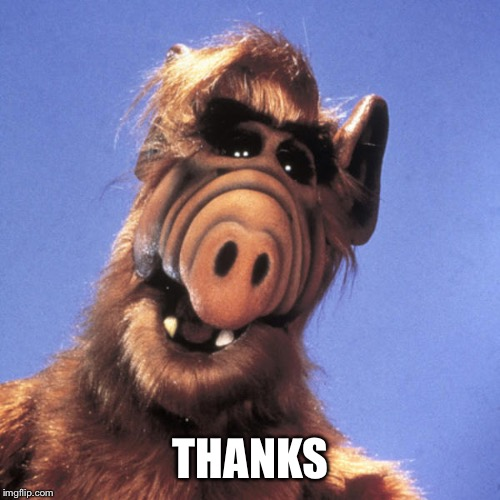 Alf  | THANKS | image tagged in alf | made w/ Imgflip meme maker