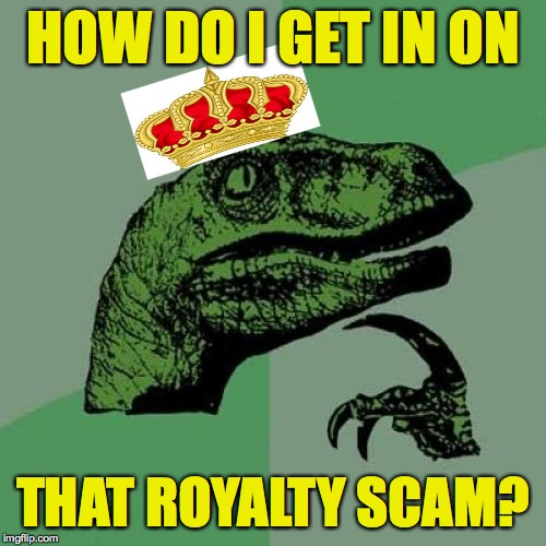 Philosoraptor | HOW DO I GET IN ON THAT ROYALTY SCAM? | image tagged in memes,philosoraptor,scam,queen elizabeth,elvis presley,beyonce | made w/ Imgflip meme maker