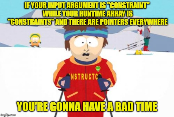 "Super Cool Ski Instructor Meme | IF YOUR INPUT ARGUMENT IS ""CONSTRAINT"" WHILE YOUR RUNTIME ARRAY IS ""CONSTRAINTS"" AND THERE ARE POINTERS EVERYWHERE YOU'RE GONNA HAVE A BAD T 