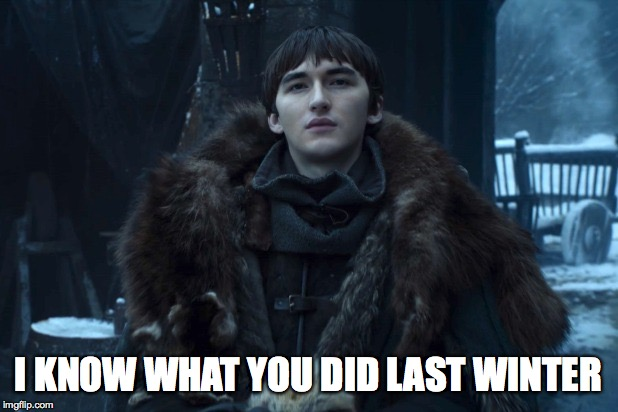 he sees you |  I KNOW WHAT YOU DID LAST WINTER | image tagged in bran stark,got,winter is here,game of thrones | made w/ Imgflip meme maker