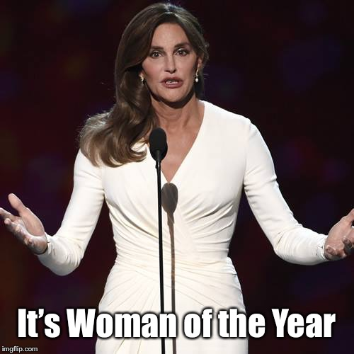 Brucaitlyn Jenner | It's Woman of the Year | image tagged in brucaitlyn jenner | made w/ Imgflip meme maker