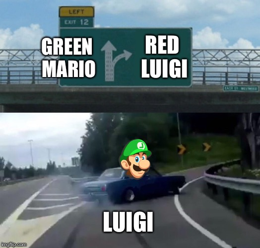 Luigi's Back At It Again On Left Exit 12 Off Ramp | GREEN MARIO RED LUIGI LUIGI | image tagged in memes,left exit 12 off ramp,fun,repost,green mario,red luigi | made w/ Imgflip meme maker