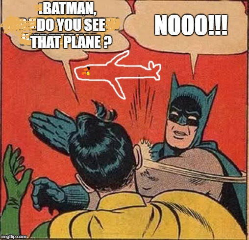 Batman Slapping Robin | BATMAN, DO YOU SEE THAT PLANE ? | image tagged in batman slapping robin,invisible plane,batman,robin | made w/ Imgflip meme maker