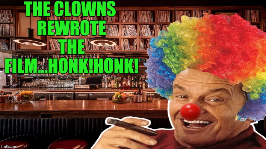 THE CLOWNS REWROTE THE FILM...HONK!HONK! | made w/ Imgflip meme maker