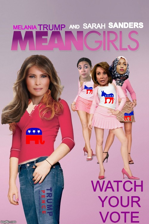 Mean Girls - CONGRESS EDITION! | MELANIA TRUMP AND SARAH SANDERS WATCH YOUR VOTE | image tagged in melania trump,aoc,ilhan omar,nancy pelosi,congress,mean girls | made w/ Imgflip meme maker