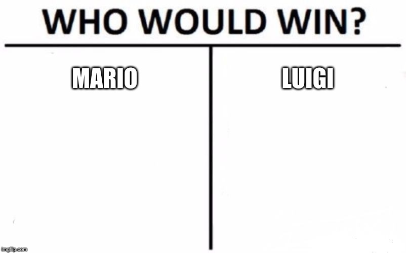 Who Would Win? | MARIO LUIGI | image tagged in memes,who would win | made w/ Imgflip meme maker