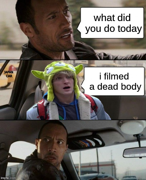 logan paul w/ the rock | what did you do today i filmed a dead body JAPAN CAR | image tagged in memes,the rock driving,logan paul,rock,dead,lol | made w/ Imgflip meme maker