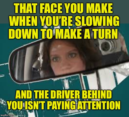 I still haven't recovered from my last whiplash | THAT FACE YOU MAKE WHEN YOU'RE SLOWING DOWN TO MAKE A TURN AND THE DRIVER BEHIND YOU ISN'T PAYING ATTENTION | image tagged in car accident,whiplash,now what | made w/ Imgflip meme maker