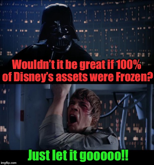 For once I'm with Vader, it seems Luke has turned to the dark side and lost the will to fight | Wouldn't it be great if 100% of Disney's assets were Frozen? Just let it gooooo!! | image tagged in star wars no,george lucas,what happened,disney killed star wars,let it go,i can't even | made w/ Imgflip meme maker