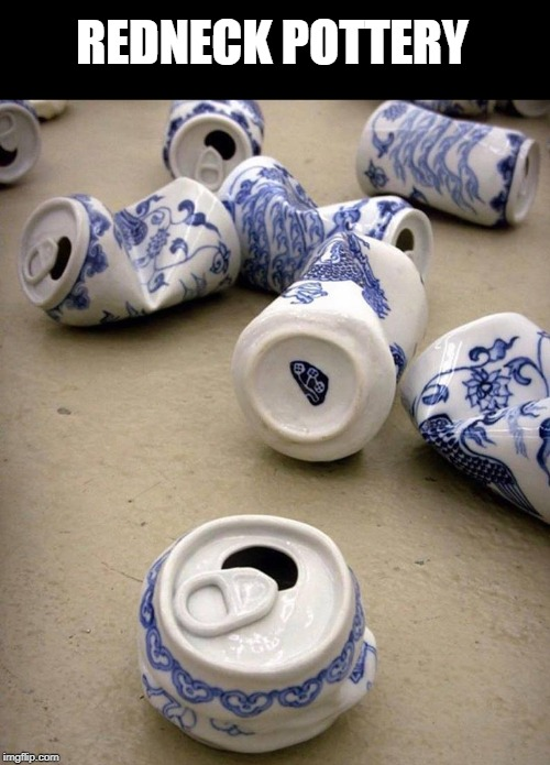 cool | REDNECK POTTERY | image tagged in pottery,beer cans,ceramics | made w/ Imgflip meme maker